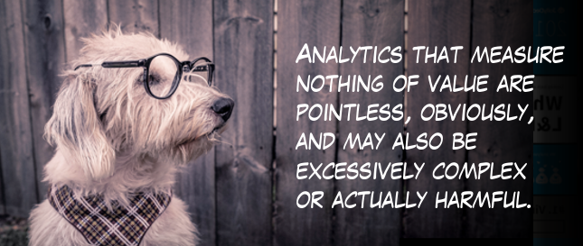 Analytics that measure nothing of value are pointless
